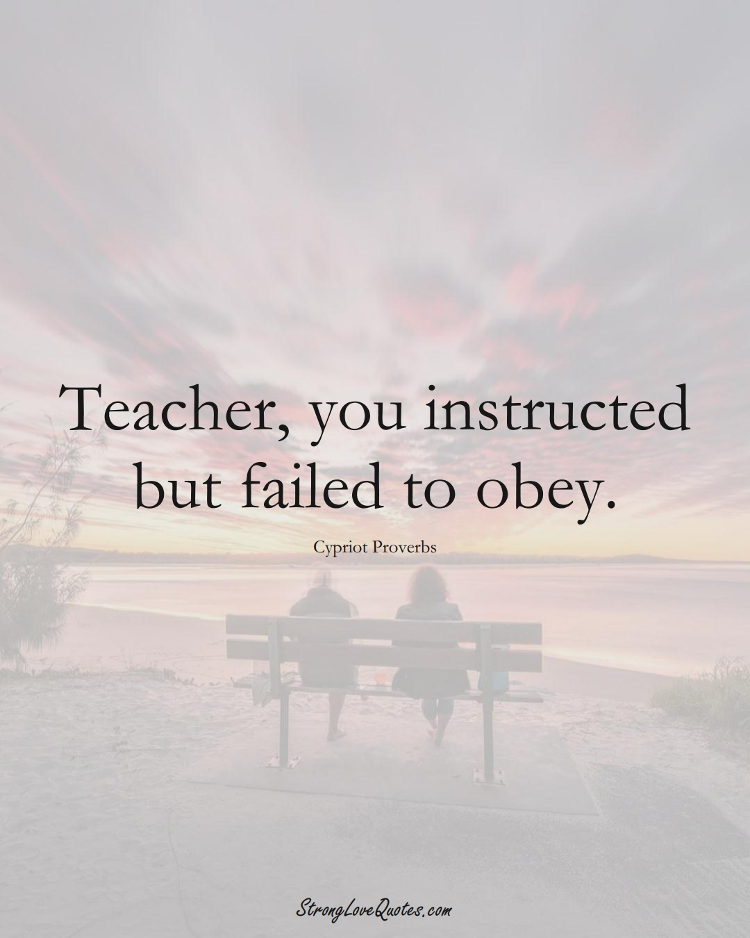 Teacher, you instructed but failed to obey. (Cypriot Sayings);  #MiddleEasternSayings