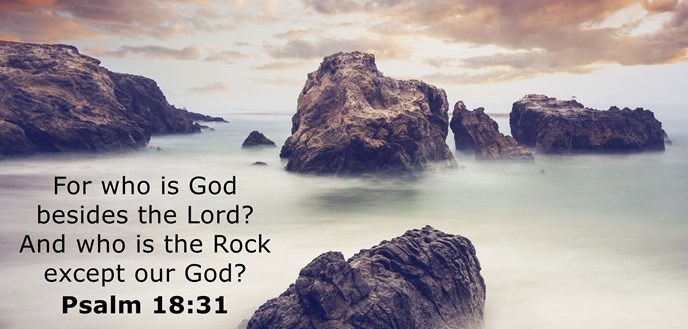 For who is God besides the Lord? And who is the Rock except our God?