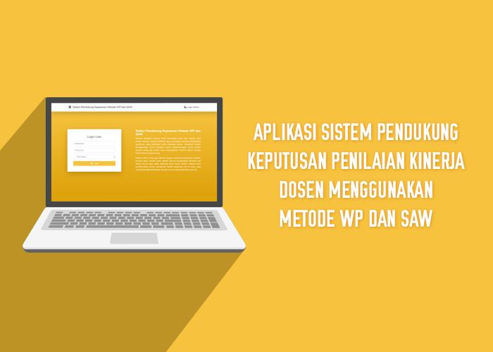 Aplikasi Sistem Pendukung Keputusan Penilaian Kinerja Dosen Menggunakan Metode WP Dan SAW