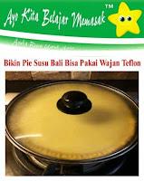 Cara Bikin Pie Susu Bali Pakai Wajan Teflon