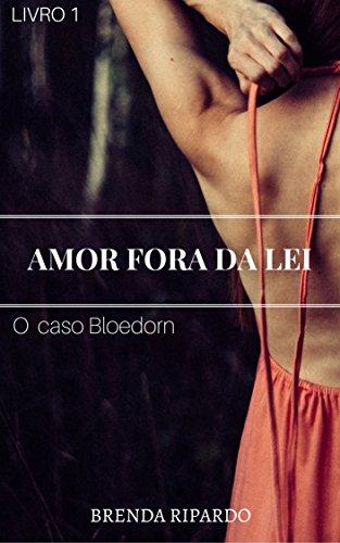 Livro 1 - Amor Fora da Lei: O Caso Bloedorn - Brenda Ripardo
