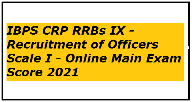 IBPS CRP RRBs IX - Recruitment of Officers Scale I - Online Main Exam Score 2021