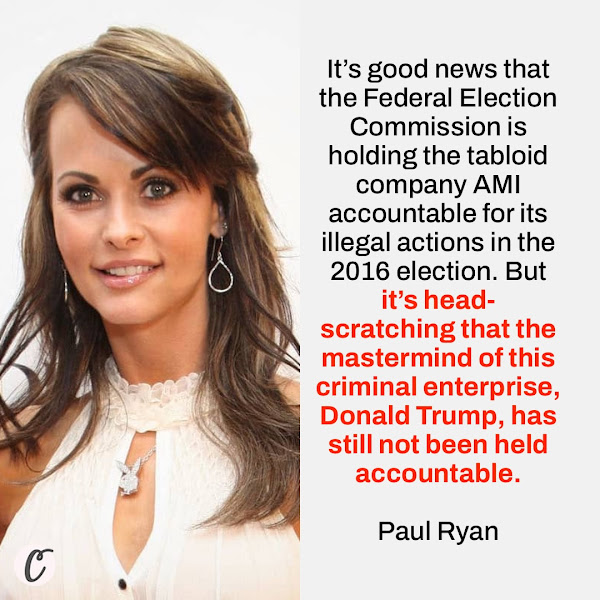 It's good news that the Federal Election Commission is holding the tabloid company AMI accountable for its illegal actions in the 2016 election. But it's head-scratching that the mastermind of this criminal enterprise, Donald Trump, has still not been held accountable. — Common Cause vice president of policy and litigation Paul Ryan