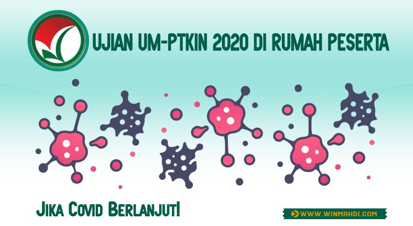 UJIAN UM-PTKIN 2020 DI RUMAH