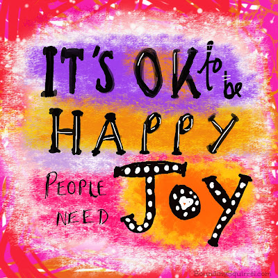 It's OK to Be Happy People Need Joy-Inspiring quote-hand-lettered digi-art journalling