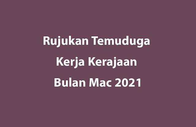Rujukan Temuduga Kerja Kerajaan Bulan Mac 2021