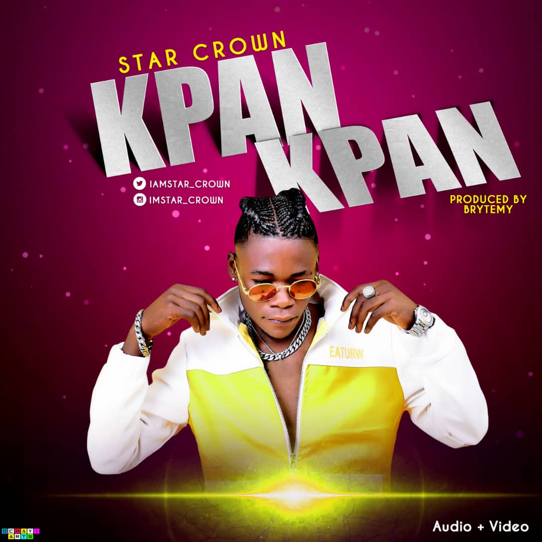 [Audio +Video] Star Crown - Kpan Kpan (prod. Brytemy) #Arewapublisize