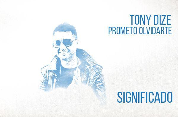 Prometo Olvidarte significado de la canción Tony Dize.