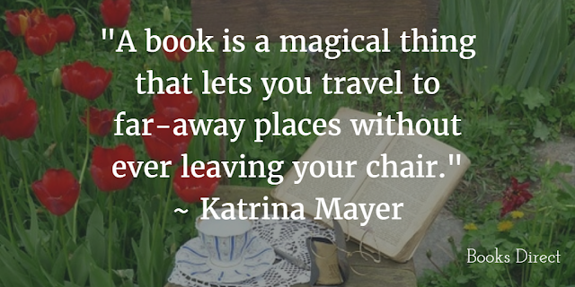 """A book is a magical thing that lets you travel to far-away places without ever leaving your chair."" ~ Katrina Mayer"