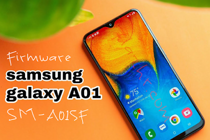 Firmware Samsung Galaxy A01 [SM-A015F] | GDRIVE