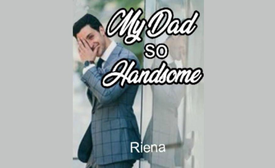 Novel My Dad So Handsome Full Episode