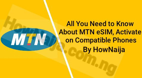 All You Need to Know About MTN eSIM, Activate on Compatible Phones
