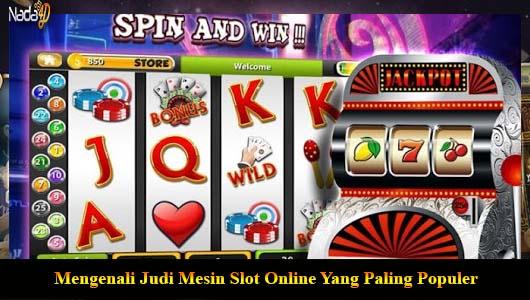 Mengenali Judi Mesin Slot Online Yang Paling Populer