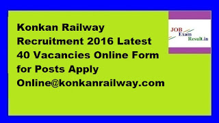 Konkan Railway Recruitment 2016 Latest 40 Vacancies Online Form for Posts Apply Online@konkanrailway.com