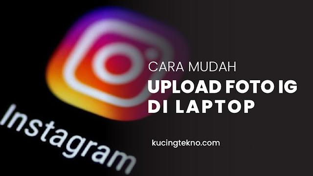Cara Upload Foto Instagram di PC dan Laptop