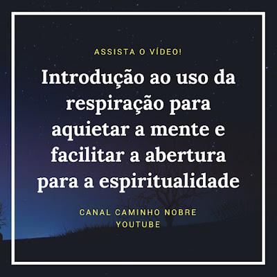Introdução ao uso da respiração para aquietar a mente e facilitar a abertura para a espiritualidade