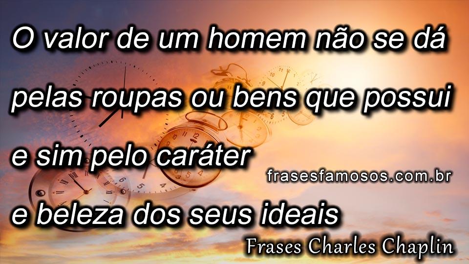 Frases Charles Chaplin O Valor De Um Homem Não Se Dá Pelas Roupas