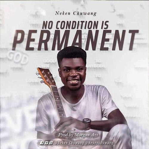 AUDIO: No Condition Is Permanent - Neken Chuwang