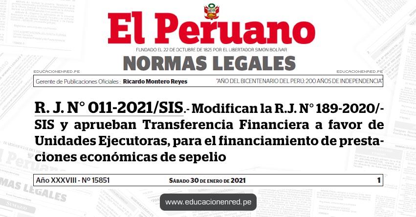 R. J. N° 011-2021/SIS.- Modifican la R.J. N° 189-2020/SIS y aprueban Transferencia Financiera a favor de Unidades Ejecutoras, para el financiamiento de prestaciones económicas de sepelio