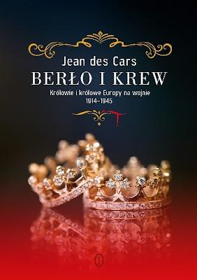 Berło i krew. Królowie i królowe Europy na wojnie 1914-1945 - Jean des Cars