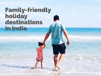 10 family-friendly holiday destinations in India that are perfect for every season