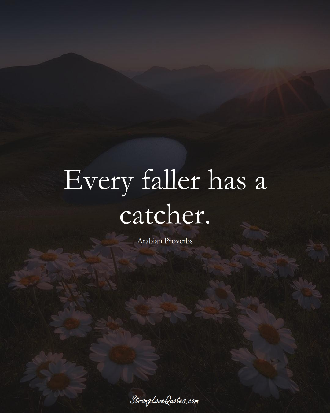 Every faller has a catcher. (Arabian Sayings);  #aVarietyofCulturesSayings
