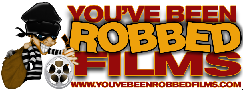 You've Been Robbed Films