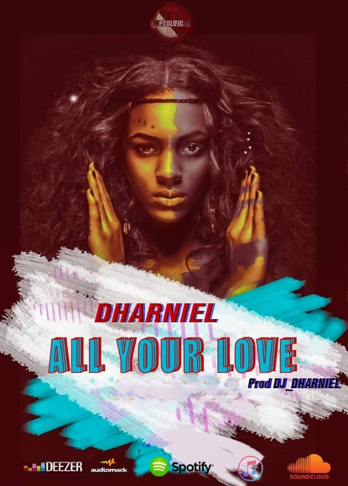 """DOWNLOAD MP3 : Dharniel - """"All Your Love"""""""