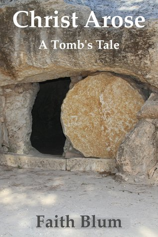 Christ Arose: A Tomb's Tale by Faith Blum (5 star review)