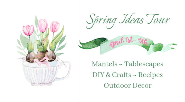 Spring Ideas Tour - Get ideas for mantels, tablescapes, crafts, recipes, and decorating outdoors.