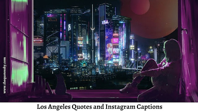 361+ Los Angeles Quotes and Instagram Captions For [ 2021 ]