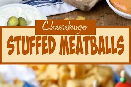 Cheeseburger Stuffed Meatballs