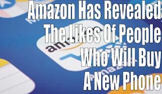Amazon Has Revealed The Likes Of Peoples Who Will  Buy A New Phone