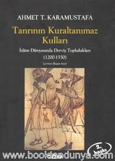 Ahmet T. Karamustafa - Tanrının Kuraltanımaz Kulları - İslam Dünyasında Derviş Toplulukları (1200-1550)