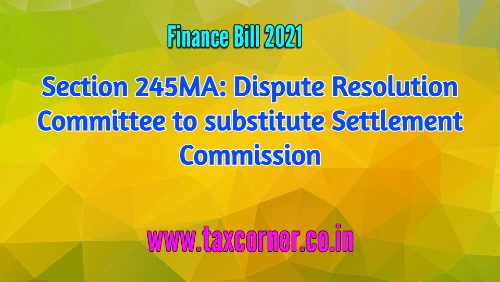 Section 245MA: Dispute Resolution Committee to substitute Settlement Commission