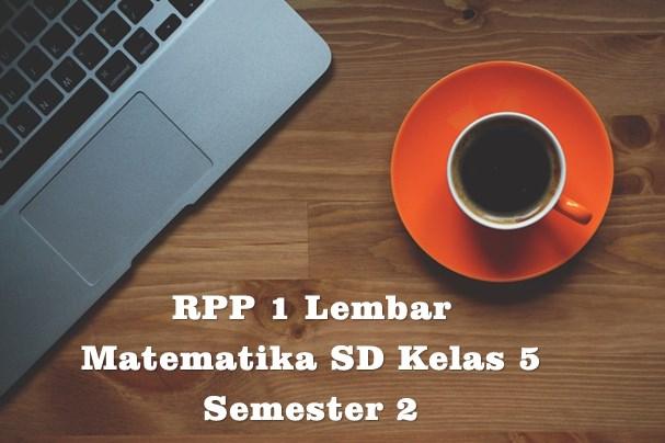 Download RPP 1 Lembar Matematika SD Kelas 5 Semester 2 Kurikulum 2013