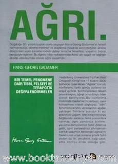 Hans Georg Gadamer - Ağrı / Bir Temel Fenomene Dair Tıbbi,Felsefi ve Terapötik Değerlendirmeler