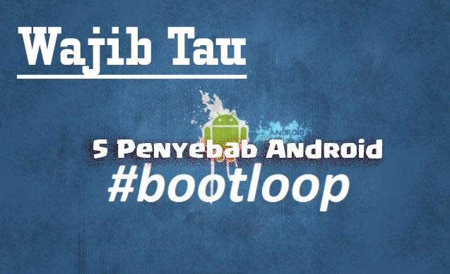 Wajib Baca..!!! 5 Penyebab Bootloop Pada Smartphone Android
