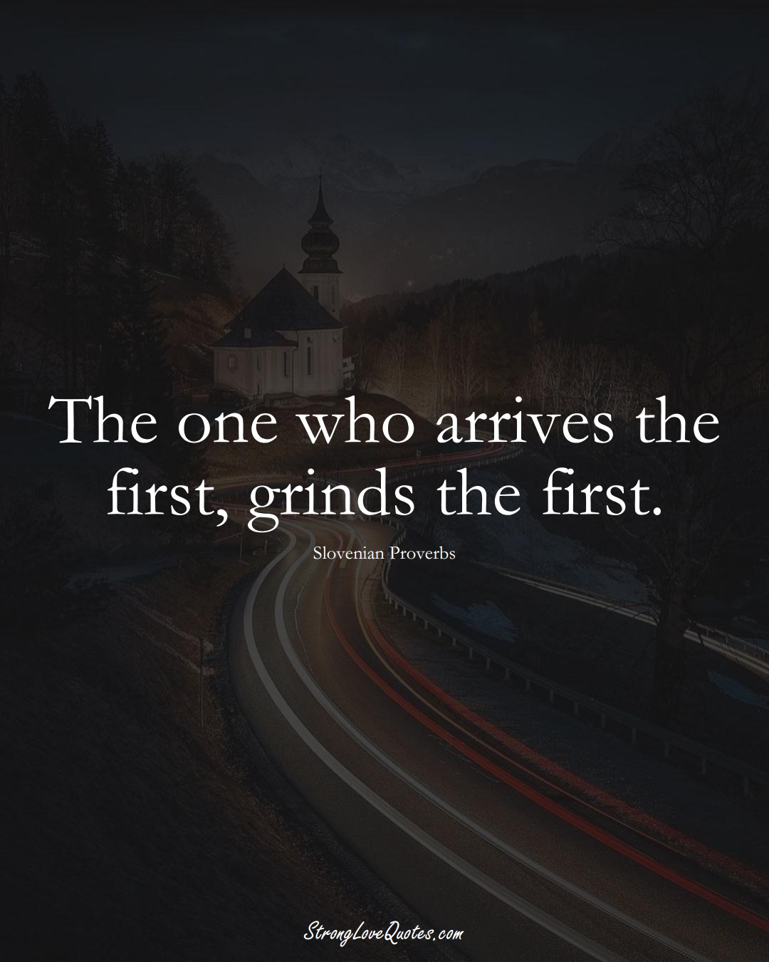 The one who arrives the first, grinds the first. (Slovenian Sayings);  #EuropeanSayings
