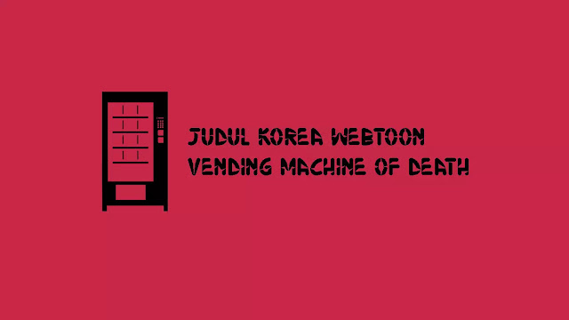Judul Korea Webtoon Vending Machine of Death