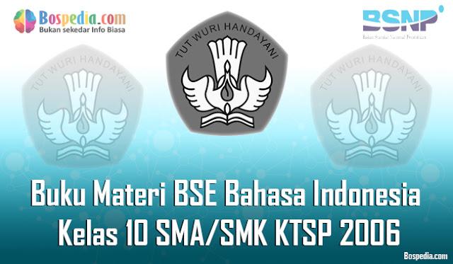 Pada kesempatan hari ini admin ingin membagikan Kumpulan Buku BSE Bahasa Indonesia untuk  Lengkap - Buku Materi BSE Bahasa Indonesia Kelas 10 SMA/SMK KTSP 2006 Terbaru