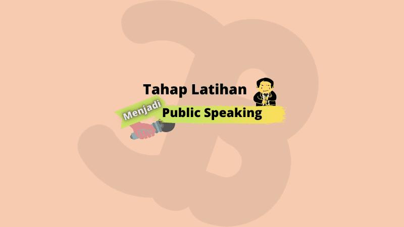 Tahap Latihan Menjadi Public Speaking