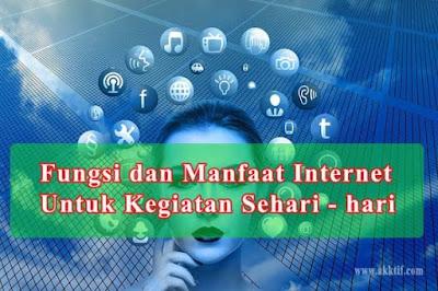 Fungsi dan Manfaat Internet Untuk Kegiatan Sehari - hari