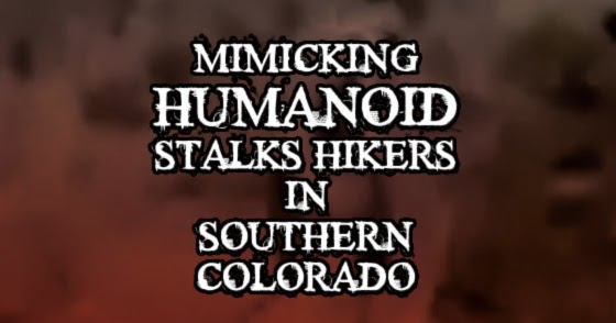 Mimicking Humanoid Stalks Hikers in Southern Colorado