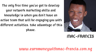 ONE OF THE BEST PHASES IN YOUR NETWORK MARKETING BUSINESS IS WHEN YOU ARE YET TO HAVE AN ACTIVE TEAM.