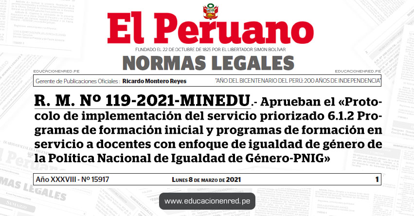 R. M. Nº 119-2021-MINEDU.- Aprueban el «Protocolo de implementación del servicio priorizado 6.1.2 Programas de formación inicial y programas de formación en servicio a docentes con enfoque de igualdad de género de la Política Nacional de Igualdad de Género-PNIG»