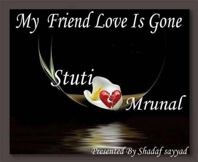 Shadaf sayyad my friend mrunal love is gone 7 03 2013 - My love gone images ...
