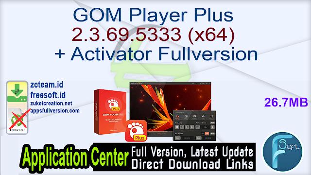 GOM Player Plus 2.3.69.5333 (x64) + Activator Fullversion