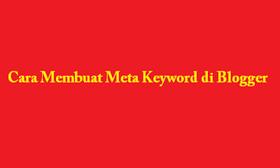 (Tutorial Blog) Cara Membuat Meta Keyword di Blogger
