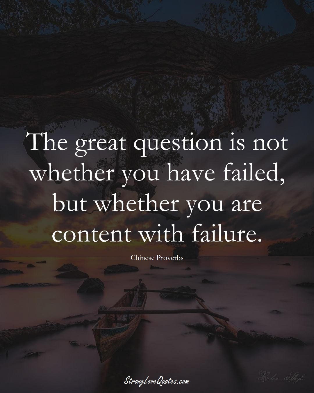 The great question is not whether you have failed, but whether you are content with failure. (Chinese Sayings);  #AsianSayings